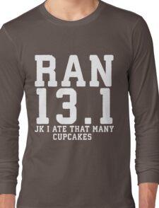 Ran 13.1 (JK I Ate That Many Cupcakes) Long Sleeve T-Shirt