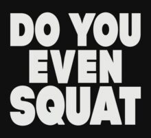 Do You Even Squat? by Fitspire Apparel