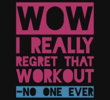 Wow, I Really Regret That Workout - No One Ever by Fitspire Apparel