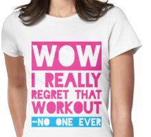 Wow, I Really Regret That Workout - No One Ever Womens Fitted T-Shirt