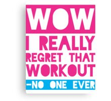 Wow, I Really Regret That Workout - No One Ever Canvas Print