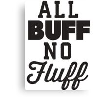 All Buff No Fluff Canvas Print