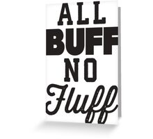 All Buff No Fluff Greeting Card