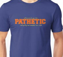 Pathetic Sports Team Unisex T-Shirt