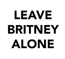 LEAVE BRITNEY ALONE (BLACK) Photographic Print