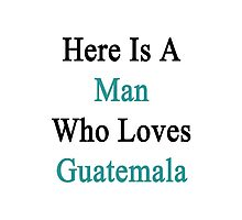 Here Is A Man Who Loves Guatemala  Photographic Print