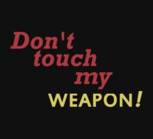 DONT TOUCH MY WEAPON by avatarem