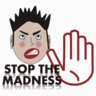 STOP THE MADNESS! by fitch