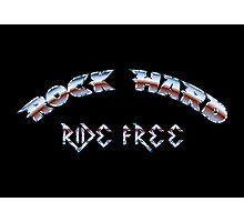 Rock hard ride free Photographic Print