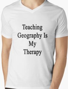 Teaching Geography Is My Therapy  Mens V-Neck T-Shirt