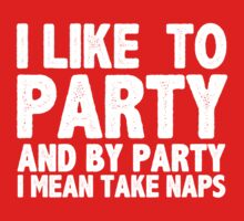 I Like To Party And By Party I Mean Take Naps by TVdesigns