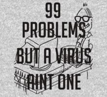 99 Problems But A Virus Ain't One! by n3rd 13yron
