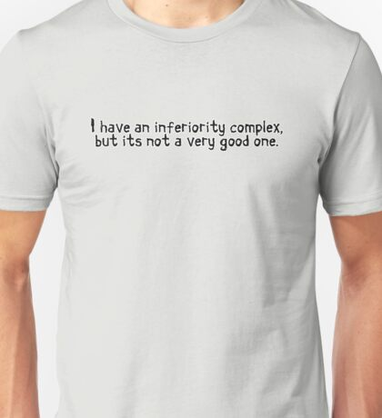 I have an inferiority complex, but it's not a very good one. Unisex T-Shirt