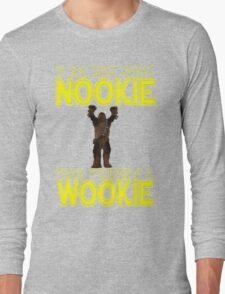 Nookie Wookie Long Sleeve T-Shirt