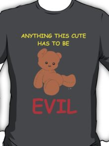 Anything This Cute Has To Be Evil T-Shirt