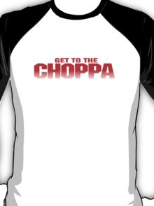 GET TO THE CHOPPA - Predator Parody  T-Shirt