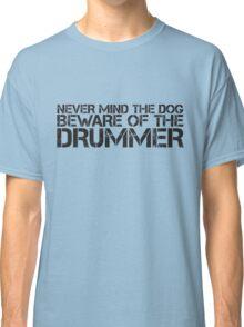 Beware of the Drummer Classic T-Shirt