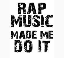 Rap music made me do it Unisex T-Shirt