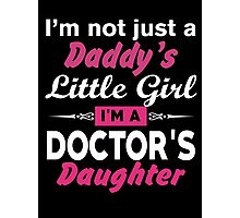 I'm Not A Daddy Little Girl Im A Doctor Daughter Photographic Print