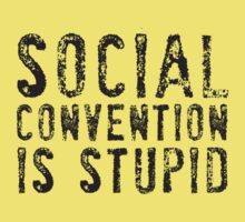Social Convention Is Stupid by e2productions