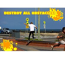 Destroy All Obstacles! Photographic Print