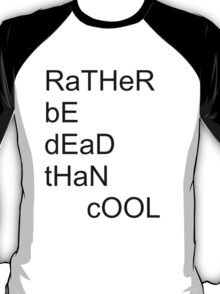 Be Dead Than Cool T-Shirt
