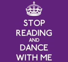 Stop Read and dance with me (white) by OhMyDog