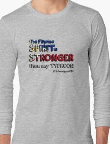 the Filipino SPIRIT is STRONGER than any TYPHOON Long Sleeve T-Shirt