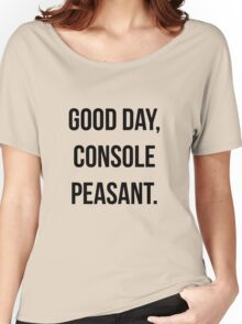 Good day, console peasant Women's Relaxed Fit T-Shirt