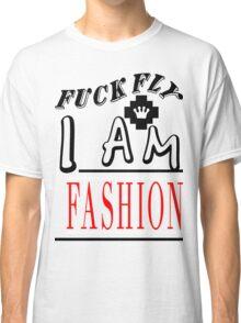 Fuck Fly I Am Fashion | FreshThreadShop.com Classic T-Shirt