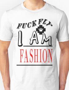 Fuck Fly I Am Fashion | FreshThreadShop.com T-Shirt