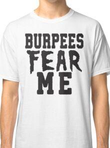 Burpees Fear Me Classic T-Shirt
