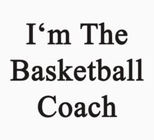 I'm The Basketball Coach  by supernova23