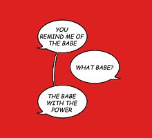 You Remind Me of the Babe. T-Shirt