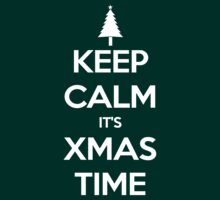 Keep Calm It's Xmas Time by RussJericho23