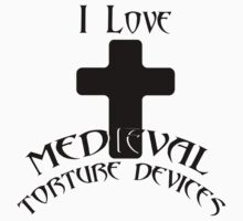 I love Medieval Torture devices T-Shirt