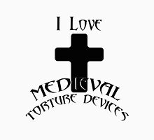 I love Medieval Torture devices Unisex T-Shirt