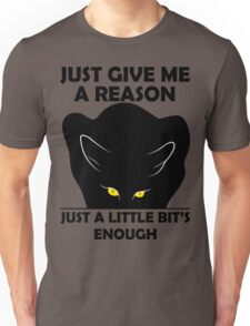 Just give me a reason - Just a little bit's enough Unisex T-Shirt