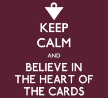 Keep Calm and Believe in the Heart of the Cards by tjneedsalife