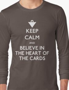 Keep Calm and Believe in the Heart of the Cards Long Sleeve T-Shirt