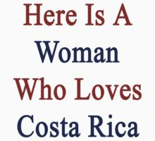 Here Is A Woman Who Loves Costa Rica  by supernova23