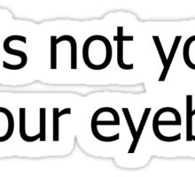 It's Not You It's Your Eyebrows Sticker