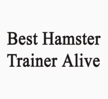 Best Hamster Trainer Alive  by supernova23