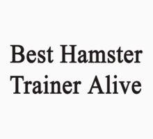 Best Hamster Trainer Alive  by supernova23