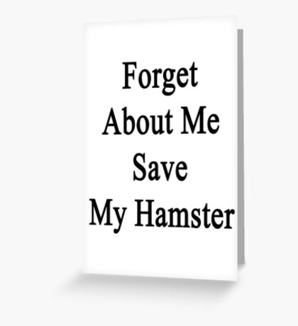 Forget About Me Save My Hamster  Greeting Card