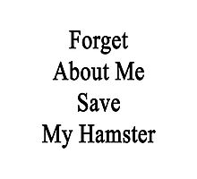 Forget About Me Save My Hamster  Photographic Print