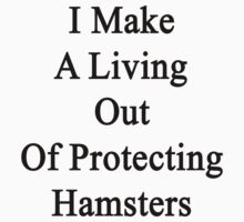 I Make A Living Out Of Protecting Hamsters  by supernova23