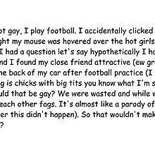 Hey guys I'm not gay, I play football.  by spicymattyg
