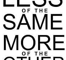 Less of the Same - More of the Other by pda1986