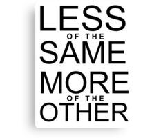 Less of the Same - More of the Other Canvas Print